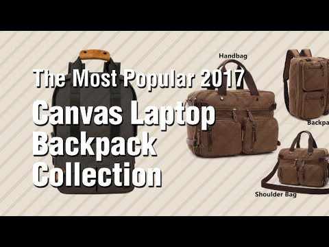 Canvas Laptop Backpack Collection // The Most Popular 2017
