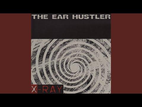 X-The Ear Hustler