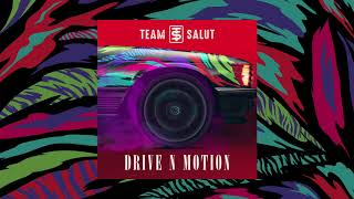 Team Salut - Drive N Motion (Official Audio)