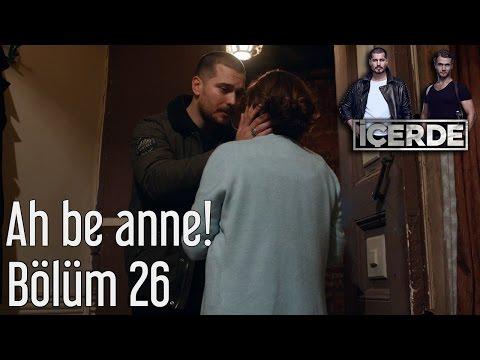 İçerde 26. Bölüm - Ah Be Anne!