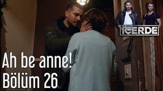 İçerde 26. Bölüm Ah Be Anne!