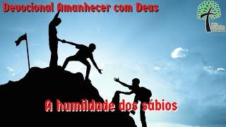 A humildade do sábio // Amanhecer com Deus // Igreja Presbiteriana Floresta - GV