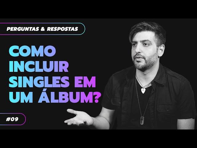 #09 COMO INCLUIR SINGLES EM UM ÁLBUM? | RONAN BARROS