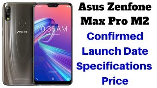 Asus ZenFone Max Pro M2 Confirmed India Launch Date, Expected Specifications and Price.