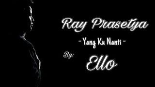 Download Lagu Ray Prasetya - Yang Ku Nanti (cover) Ello mp3