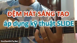 Hướng dẫn đệm hát guitar sáng tạo - áp dụng kỹ thuật slide khi chuyển hợp âm [HocDanGhiTa.Net]