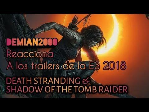 Death Stranding / Shadow Of The Tomb Raider - Reacción a los Trailers de la E3 2018 (Parte 2)