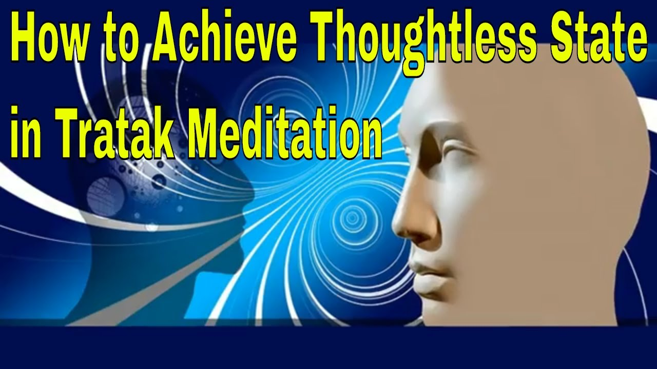 How to Achieve Thoughtless State in Tratak Meditation ...