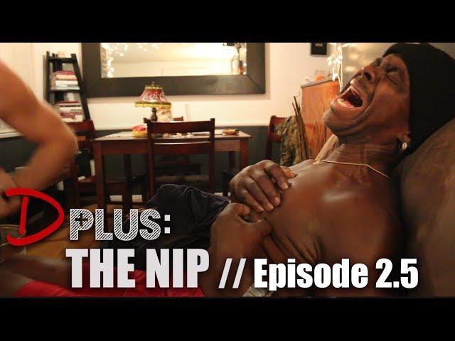 D PLUS - Episode 2.5 [The Nip]