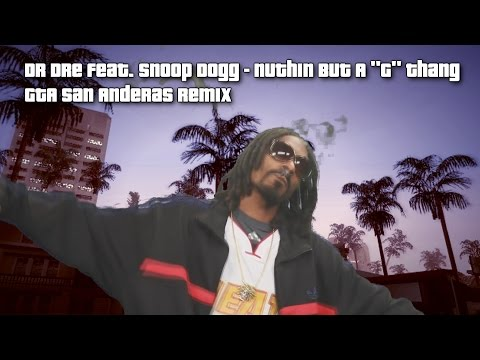 "Dr Dre feat. Snoop Dogg - Nuthin But A ""G"" Thang - GTA San Andreas Remix"