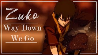 Way Down We Go || A Zuko tribute
