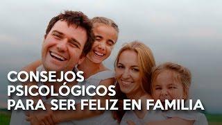Consejos Psicológicos Para Ser Feliz En Familia Youtube
