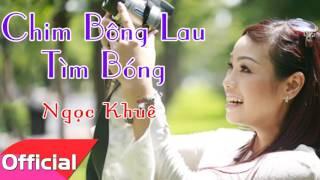 Chim Bông Lau Tìm Bóng - Ngọc Khuê [Official Audio]