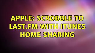 Apple: Scrobble to last.fm with iTunes home sharing