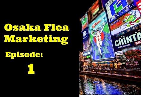 Osaka Flea Marketing Epsode 1.0