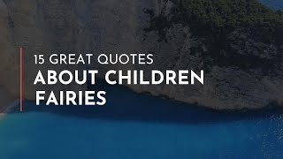 15 great Quotes about Children Fairies / Quotes for inspiration / Beautiful Quotes
