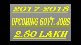 UPCOMING GOVERNMENT JOBS 2017-2018...