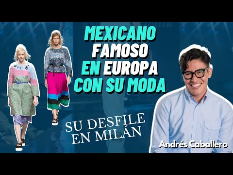 EMPRENDER: ANDRES, MEXICANO EXITOSO EN MILAN, DISEÑADOR DE MODA
