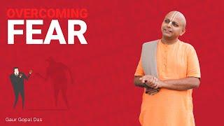 Overcoming FEAR by Gaur Gopal das