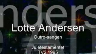 "Juletestamentet ~ LotteAndersen - ""Vil du være min i nat"" (Outro-sangen)"