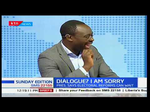 Sunday Edition: President Uhuru Kenyatta dismissed calls for dialogue