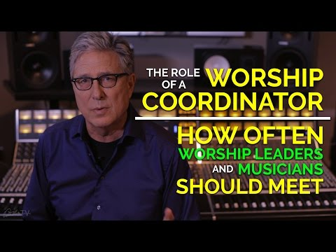 Worship Coordinator Role & How Often Worship Leaders and Musicians Should Meet