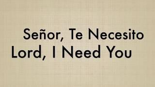 Señor Te Necesito / Lord I Need You - Bilingual Karaoke Version