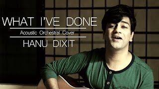 What I've Done | Linkin Park (Acoustic Orchestral Cover) - Hanu Dixit