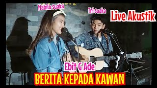 Download lagu BERITA KEPADA KAWAN - EBIET G. ADE (LIRIK) LIVE AKUSTIK BY NABILA SUAKA FT. TRI SUAKA