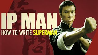 Ip Man: How to Write Superman | Video Essay