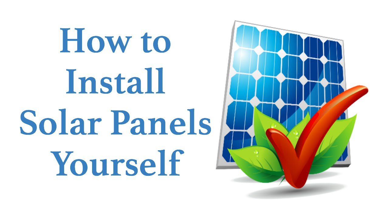 How To Install Solar Panels Yourself Step By Step Video