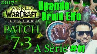 World of Warcraft - #01 Nova Série Patch 7.3 *2017* (Upando um Druid Elfo) BR