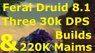 WoW Feral Druid 8.1 DPS Guide Three 30k DPS Builds. Surprise Maim Damage. Season 2 Gear.