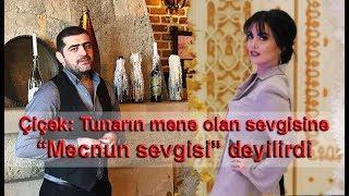 """Çiçək: Tunarın mənə olan sevgisinə """"Məcnun sevgisi"""" deyilirdi"""