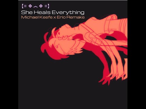 She Heals Everything (Michael Keefe x Erio Remake)