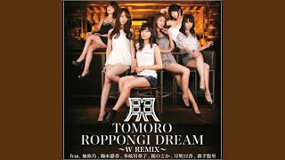 Provided to YouTube by TuneCore Japan ROPPONGI DREAM ~W REMIX~ (feat. 加弥乃, 梅本静香, 多岐川華子, 桜のどか, 岸明日香 & 森下悠里) · Tomoro ...