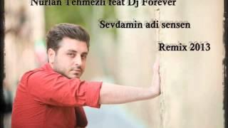 Dj Forever - Nurlan Tehmezli - Sevdamin adi sensen Remix 2013