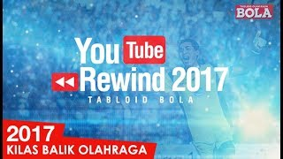 YOUTUBE REWIND OLAHRAGA 2017 - TABLOID BOLA