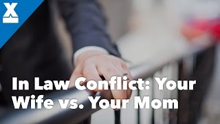 In-Law Conflict: Your Wife vs Your Mother