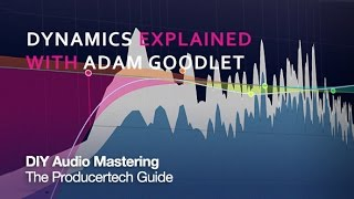 Master Channel Dynamics Processing - With Producertech's Adam Goodlet