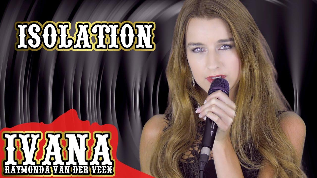 ISOLATION - Ivana Raymonda - Isolation (Original Song & Official Music Video) 4k