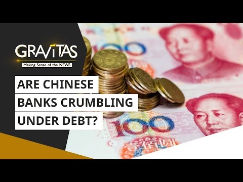 Gravitas: Are Chinese banks crumbling under debt?