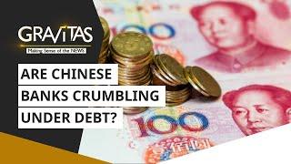 Gravitas: Are Chinese banks crumbling under debt?
