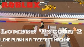 Roblox: Lumber Tycoon 2: What happens to a LONG PLANK in a Treefetti machine