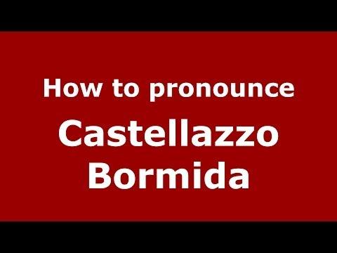 How To Pronounce Castellazzo Bormida (Italian/Italy) - PronounceNames.com