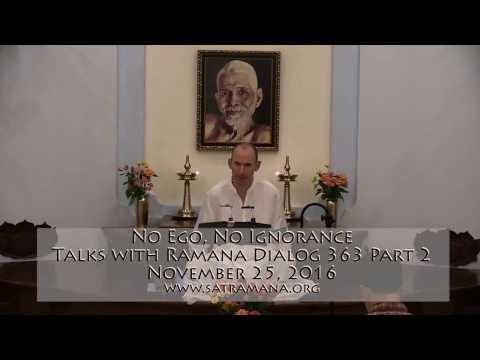 Talks with Sri Ramana Maharshi: Talk 363 (Part 2) ~ No Ego, No Ignorance