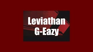 G-Eazy - Leviathan // lyrics