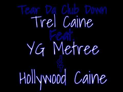 Tear Da Club Down   Trel Caine Ft YG Metree, & Hollywood Caine