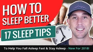 How To Sleep Better! 17 Sleep Tips To Help You Fall Asleep Fast & Stay Asleep - New For 2018!