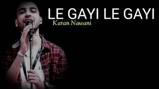 Le Gayi Le Gayi ( Mujhko Hui Na Khabar ) Lyrics   Karan Nawani  